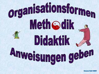 Organisationsformen Meth    dik Didaktik Anweisungen geben