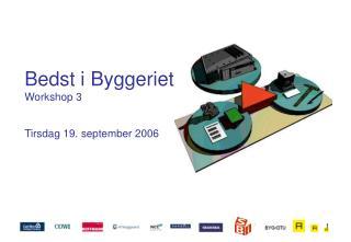 Bedst i Byggeriet Workshop 3 Tirsdag 19. september 2006