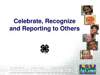 Celebrate, Recognize and Reporting to Others