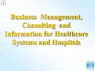 Business  Management, Consulting  and Information for Healthcare Systems and Hospitals