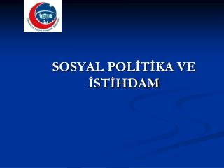 SOSYAL POLİTİKA VE İSTİHDAM