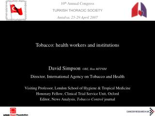 David Simpson OBE, Hon MFPHM Director, International Agency on Tobacco and Health