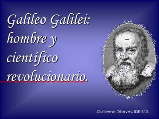 Galileo Galilei: hombre y cient fico revolucionario.
