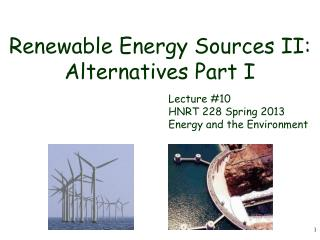 Renewable Energy Sources II: Alternatives Part I