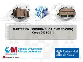 """MASTER EN  """"CIRUGÍA BUCAL"""" (IV EDICIÓN ) Curso 2008-2011"""