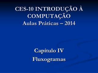 CES-10 INTRODUÇÃO À COMPUTAÇÃO Aulas Práticas – 2014