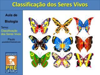 Aula de Biologia Tema: Classificação dos Seres Vivos Paulo paulobhz@hotmail