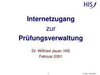 Internetzugang zur  Prüfungsverwaltung Dr. Wilfried Jauer, HIS Februar 2001