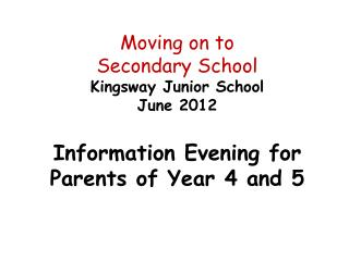 Moving on to  Secondary School Kingsway Junior School June 2012