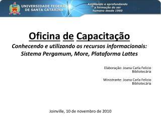Elabora��o: Joana Carla  Felicio Bibliotec�ria Ministrante: Joana Carla  Felicio Bibliotec�ria
