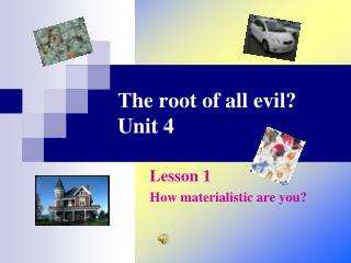 Т he root of all evil? Unit 4
