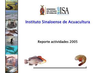 Instituto Sinaloense de Acuacultura Reporte actividades 2005