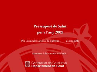Pressupost de Salut  per a l'any 2009 Per un model sanitari de qualitat             i sostenible