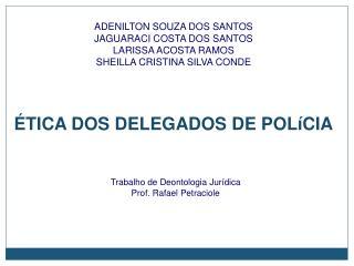 ÉTICA DOS DELEGADOS DE  POLíCIA