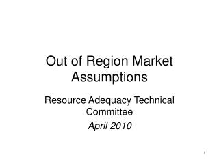 Out of Region Market Assumptions