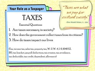 �Taxes are what we pay for civilized society�  Oliver Wendell Holmes Jr., 1904