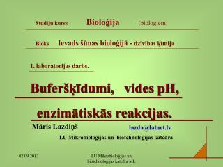 1. laboratorijas darbs. Buferšķīdumi,   vides pH,   enzimātiskās reakcijas.