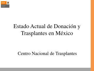Estado Actual de Donación y Trasplantes en México