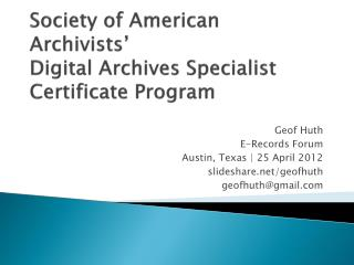 Society of American Archivists' Digital Archives Specialist  Certificat e  Program