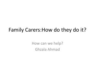 Family  Carers:How  do they do it?