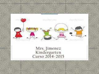 Mrs. Jimenez Kindergarten Curso 2014-2015