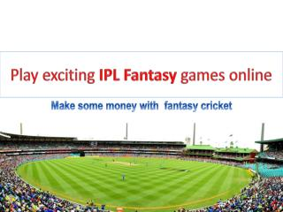 Play exciting IPL Fantasy games online.