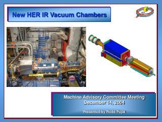 New HER IR Vacuum Chambers
