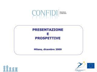 PRESENTAZIONE  E  PROSPETTIVE Milano , dicembre  2009