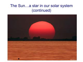 The Sun…a star in our solar system (continued)