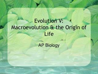 Evolution V: Macroevolution  the Origin of Life