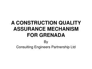 A CONSTRUCTION QUALITY ASSURANCE MECHANISM FOR GRENADA