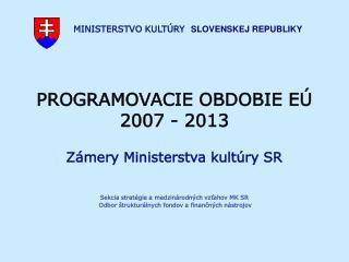 PROGRAMOVACIE OBDOBIE  EÚ 2007 - 2013