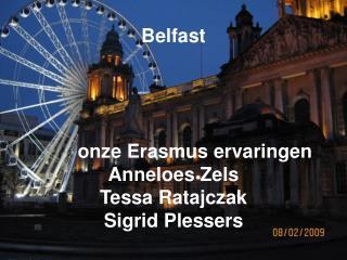 Belfast          onze Erasmus ervaringen Anneloes Zels Tessa Ratajczak Sigrid Plessers