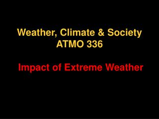 Weather, Climate & Society ATMO 336  Impact of Extreme Weather