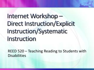 Internet Workshop –  Direct Instruction/Explicit Instruction/Systematic Instruction