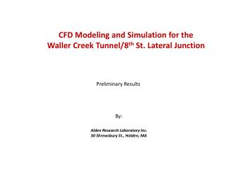 CFD Modeling and Simulation for the Waller Creek Tunnel/8 th  St. Lateral Junction