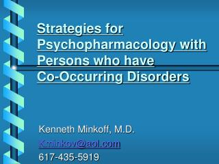 Strategies for Psychopharmacology with Persons who have  Co-Occurring Disorders