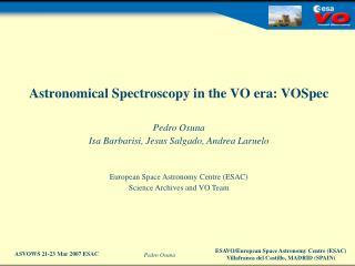 Astronomical Spectroscopy in the VO era: VOSpec Pedro Osuna