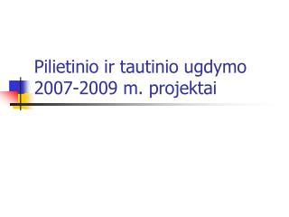 Pilietinio ir tautinio ugdymo 2007-2009 m. projektai