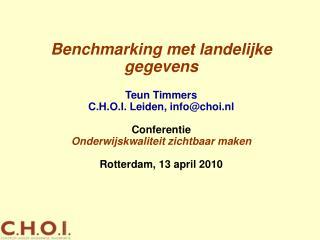 Benchmarking met landelijke gegevens Teun Timmers C.H.O.I. Leiden, info@choi.nl Conferentie