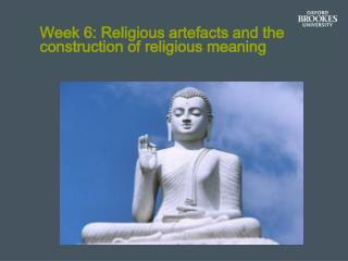 Week 6: Religious artefacts and the  construction of religious meaning