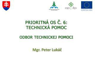 Prioritná os č. 6:  TECHNICKÁ POMOC Odbor technickej pomoci