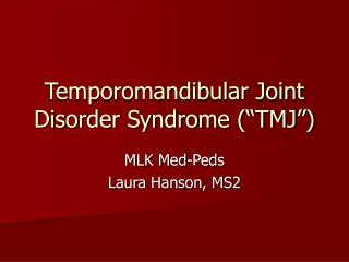 Temporomandibular Joint Disorder Syndrome  TMJ