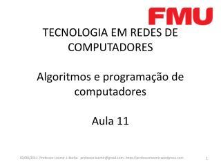 TECNOLOGIA EM REDES DE COMPUTADORES Algoritmos e programação de computadores Aula 11