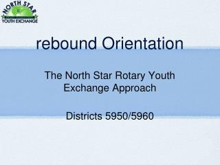 rebound Orientation