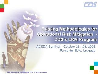 Existing Methodologies for Operational Risk Mitigation  - CDS's ERM Program
