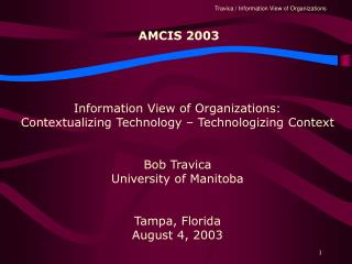 Information View of Organizations: Contextualizing Technology   Technologizing Context   Bob Travica University of Manit