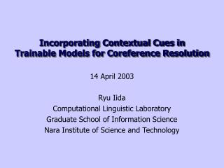 Incorporating Contextual Cues in  Trainable Models for Coreference Resolution