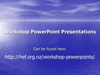 Workshop PowerPoint Presentations