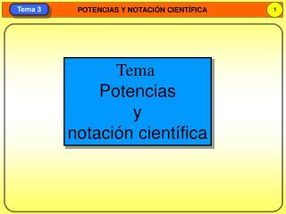 Tema  Potencias y notaci�n cient�fica